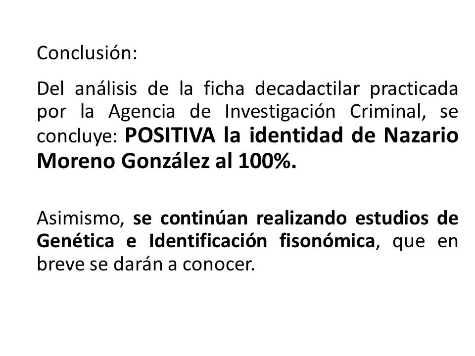 Conclusión: Del análisis de la ficha decadactilar practicada por la Agencia de Investigación Criminal, se concluye: POSITIVA la identidad de Nazario M