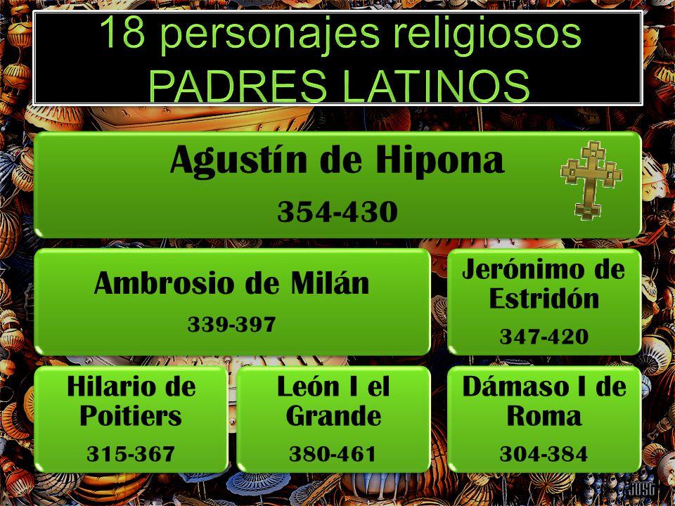 Agustín de Hipona 354-430 Ambrosio de Milán 339-397 Hilario de Poitiers 315-367 León I el Grande 380-461 Jerónimo de Estridón 347-420 Dámaso I de Roma
