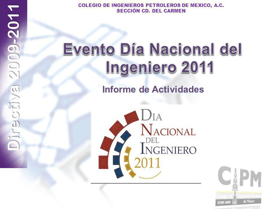 Directiva 2009-2011 COLEGIO DE INGENIEROS PETROLEROS DE MEXICO, A.C. SECCIÓN CD. DEL CARMEN Informe de Actividades