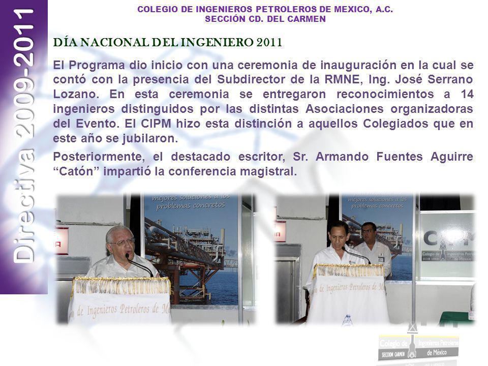 Directiva 2009-2011 COLEGIO DE INGENIEROS PETROLEROS DE MEXICO, A.C. SECCIÓN CD. DEL CARMEN DÍA NACIONAL DEL INGENIERO 2011 El Programa dio inicio con