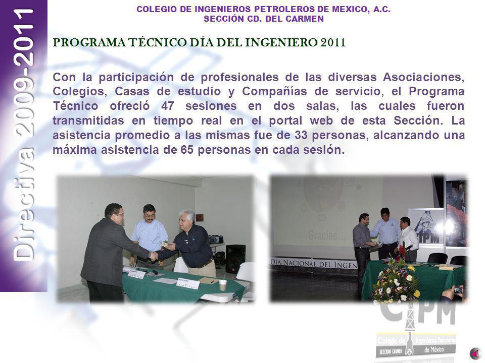 Directiva 2009-2011 COLEGIO DE INGENIEROS PETROLEROS DE MEXICO, A.C. SECCIÓN CD. DEL CARMEN PROGRAMA TÉCNICO DÍA DEL INGENIERO 2011 Con la participaci