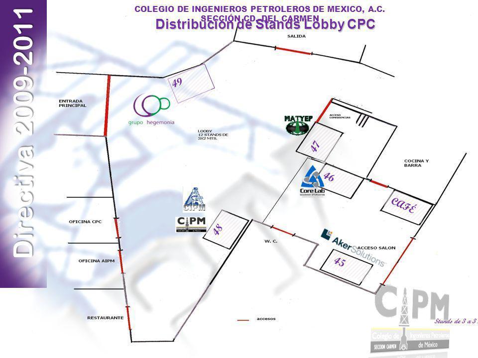 Directiva 2009-2011 COLEGIO DE INGENIEROS PETROLEROS DE MEXICO, A.C. SECCIÓN CD. DEL CARMEN Distribución de Stands Lobby CPC Stands de 3 x 3 mts CAFÉ