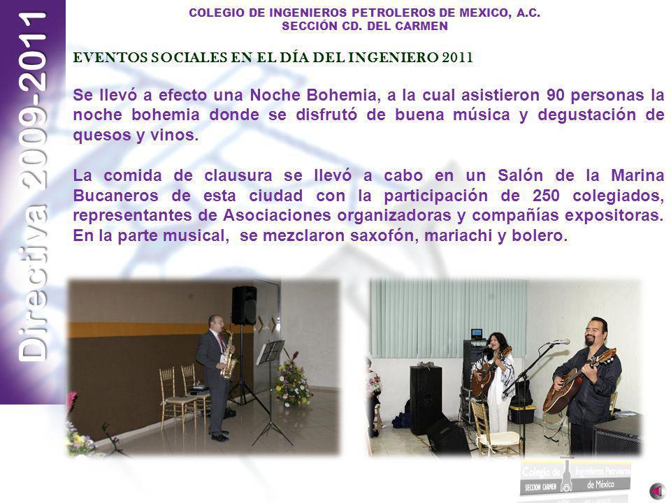 Directiva 2009-2011 COLEGIO DE INGENIEROS PETROLEROS DE MEXICO, A.C. SECCIÓN CD. DEL CARMEN EVENTOS SOCIALES EN EL DÍA DEL INGENIERO 2011 Se llevó a e