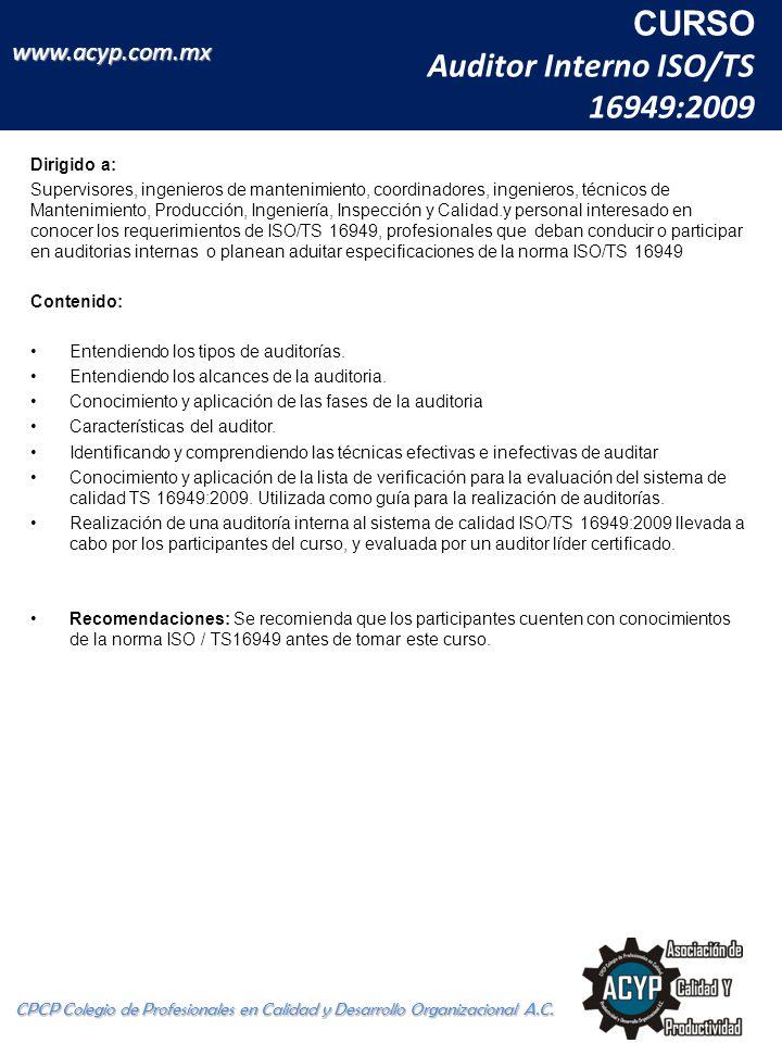 CURSO Auditor Interno ISO/TS 16949:2009 CPCP Colegio de Profesionales en Calidad y Desarrollo Organizacional A.C. www.acyp.com.mx Dirigido a: Supervis