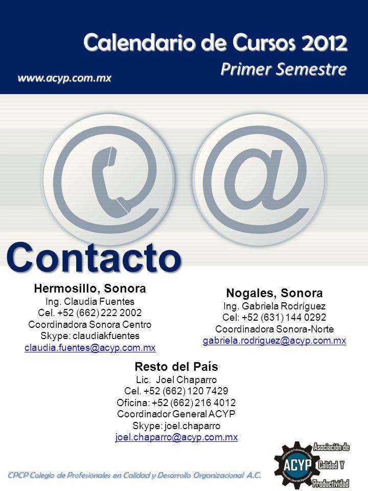 Calendario de Cursos 2012 Primer Semestre CPCP Colegio de Profesionales en Calidad y Desarrollo Organizacional A.C. www.acyp.com.mx Hermosillo, Sonora