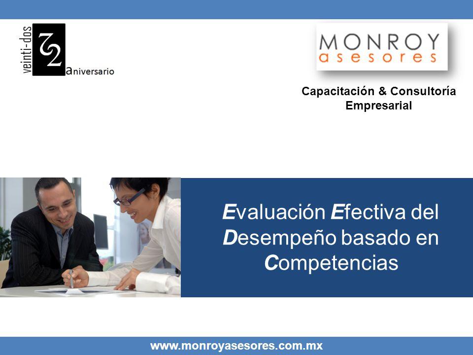 www.monroyasesores.com.mx Evaluación Efectiva del Desempeño basado en Competencias Capacitación & Consultoría Empresarial