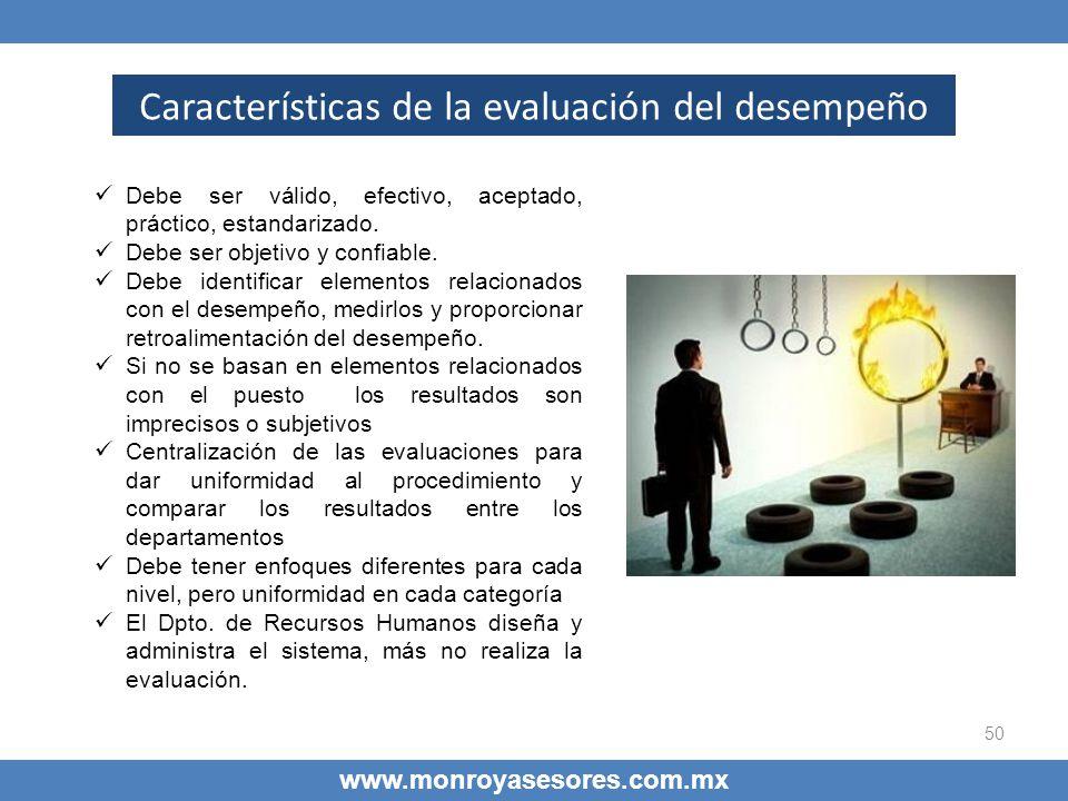 50 www.monroyasesores.com.mx Características de la evaluación del desempeño Debe ser válido, efectivo, aceptado, práctico, estandarizado. Debe ser obj