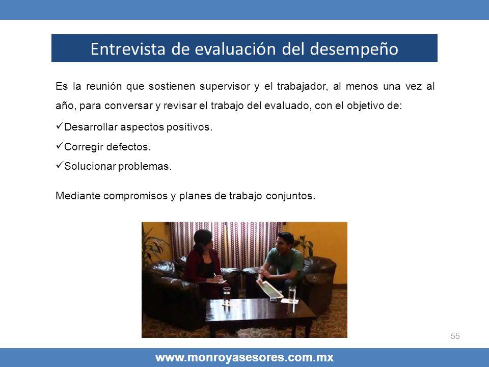 55 www.monroyasesores.com.mx Entrevista de evaluación del desempeño Es la reunión que sostienen supervisor y el trabajador, al menos una vez al año, p