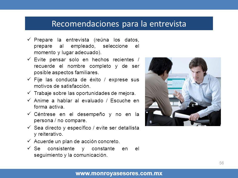 56 www.monroyasesores.com.mx Recomendaciones para la entrevista Prepare la entrevista (reúna los datos, prepare al empleado, seleccione el momento y l
