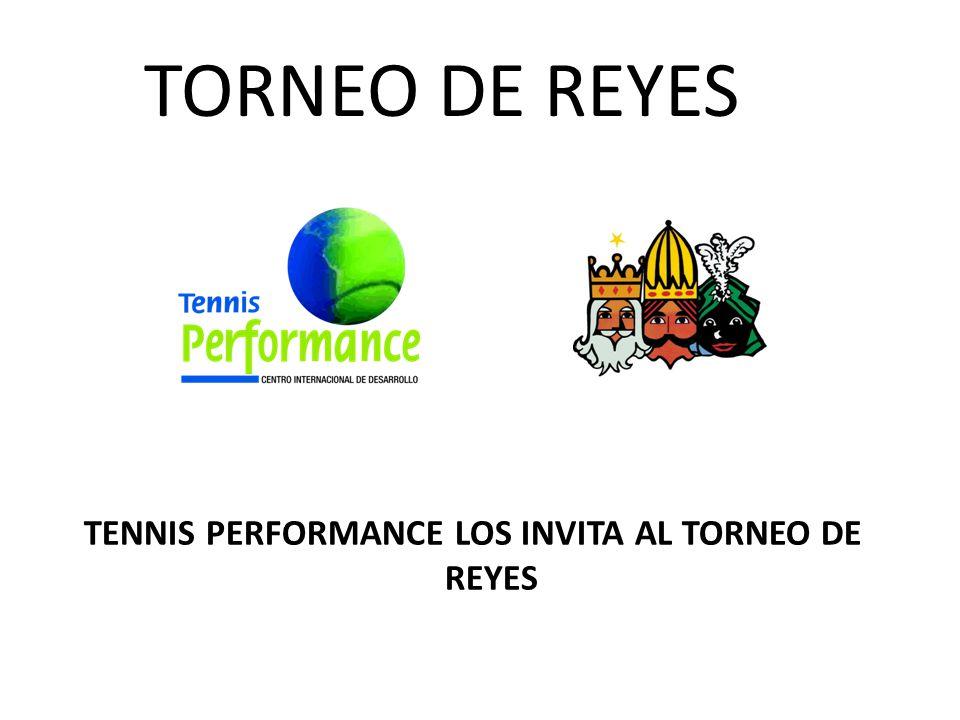 TORNEO DE REYES TENNIS PERFORMANCE LOS INVITA AL TORNEO DE REYES
