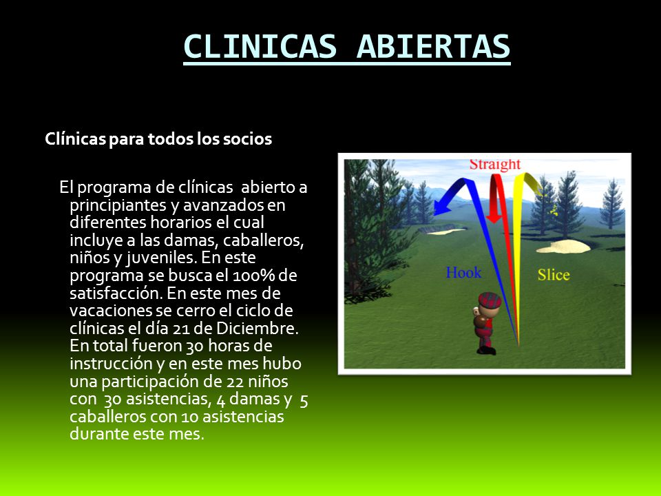 CLINICAS ABIERTAS Clínicas para todos los socios El programa de clínicas abierto a principiantes y avanzados en diferentes horarios el cual incluye a las damas, caballeros, niños y juveniles.