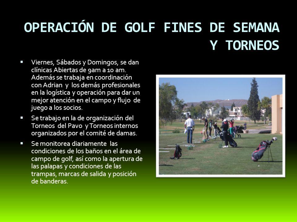 OPERACIÓN DE GOLF FINES DE SEMANA Y TORNEOS Viernes, Sábados y Domingos, se dan clínicas Abiertas de 9am a 10 am.