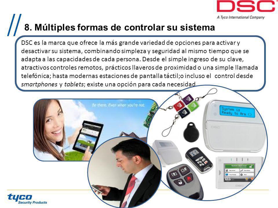 8. Múltiples formas de controlar su sistema DSC es la marca que ofrece la más grande variedad de opciones para activar y desactivar su sistema, combin