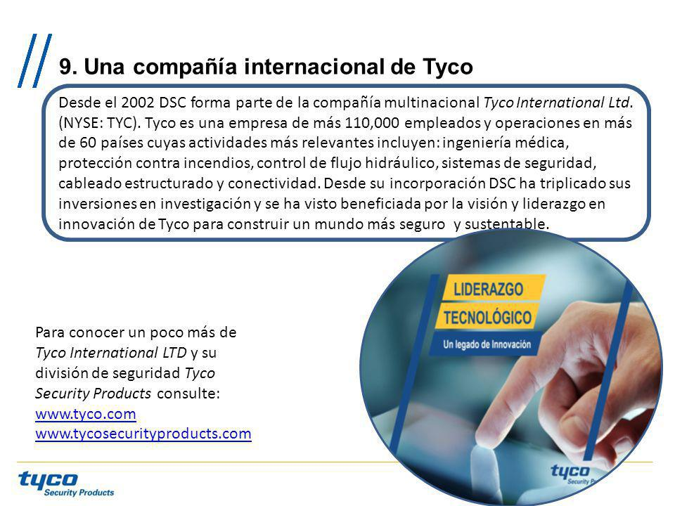 9. Una compañía internacional de Tyco Desde el 2002 DSC forma parte de la compañía multinacional Tyco International Ltd. (NYSE: TYC). Tyco es una empr