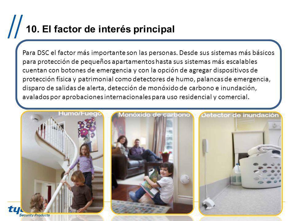 10. El factor de interés principal Para DSC el factor más importante son las personas. Desde sus sistemas más básicos para protección de pequeños apar