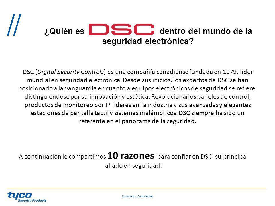 ¿Quién es dentro del mundo de la seguridad electrónica? Company Confidential DSC (Digital Security Controls) es una compañía canadiense fundada en 197