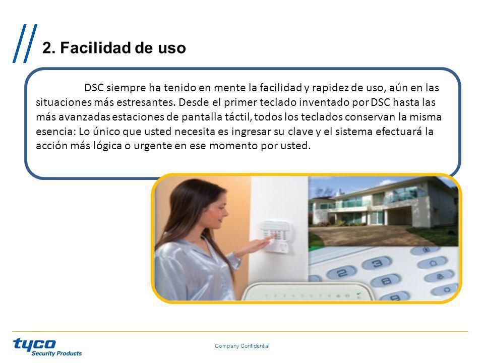 2. Facilidad de uso Company Confidential DSC siempre ha tenido en mente la facilidad y rapidez de uso, aún en las situaciones más estresantes. Desde e