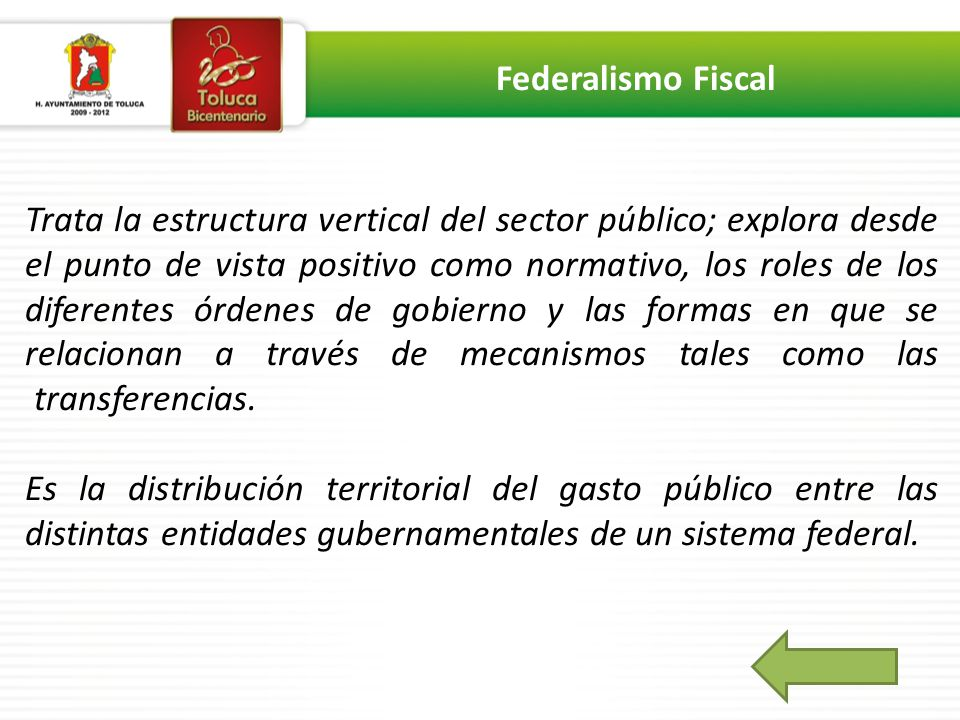 Trata la estructura vertical del sector público; explora desde el punto de vista positivo como normativo, los roles de los diferentes órdenes de gobierno y las formas en que se relacionan a través de mecanismos tales como las transferencias.____________________________________ Es la distribución territorial del gasto público entre las distintas entidades gubernamentales de un sistema federal.