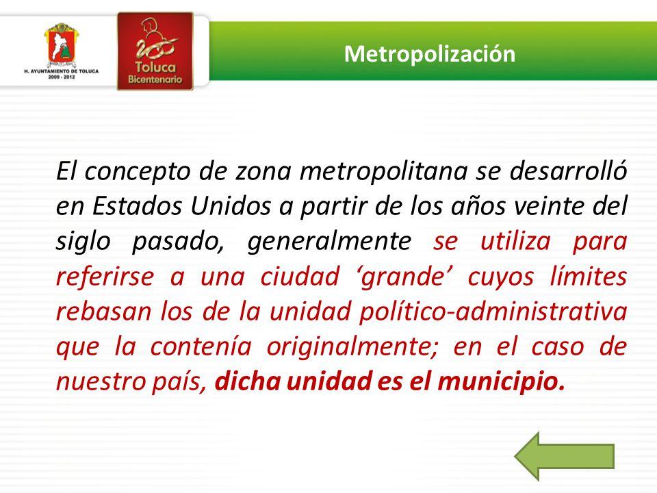 El concepto de zona metropolitana se desarrolló en Estados Unidos a partir de los años veinte del siglo pasado, generalmente se utiliza para referirse