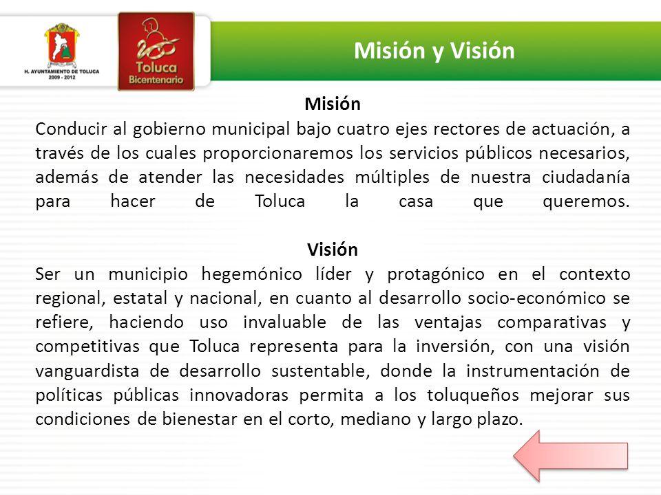 Misión Conducir al gobierno municipal bajo cuatro ejes rectores de actuación, a través de los cuales proporcionaremos los servicios públicos necesario