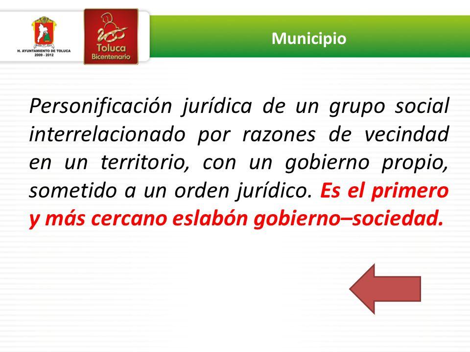 Personificación jurídica de un grupo social interrelacionado por razones de vecindad en un territorio, con un gobierno propio, sometido a un orden jurídico.