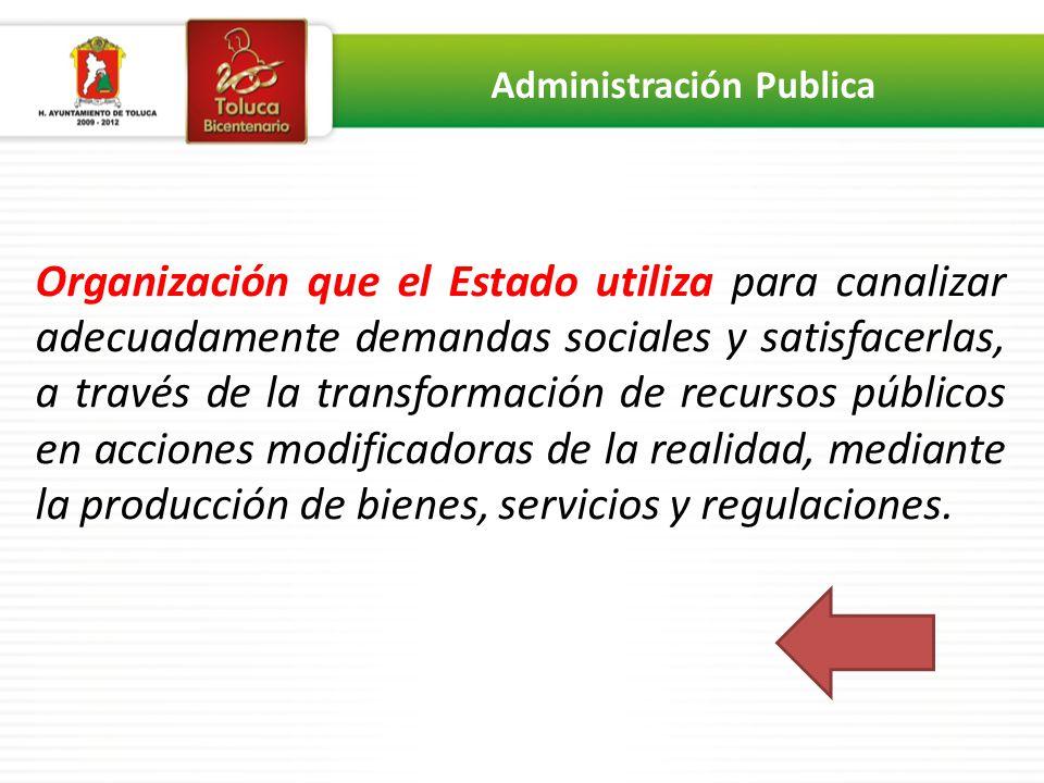 Organización que el Estado utiliza para canalizar adecuadamente demandas sociales y satisfacerlas, a través de la transformación de recursos públicos
