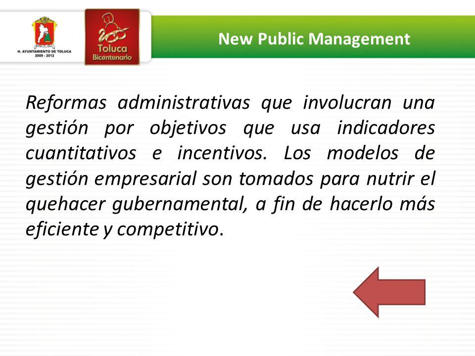 Reformas administrativas que involucran una gestión por objetivos que usa indicadores cuantitativos e incentivos.