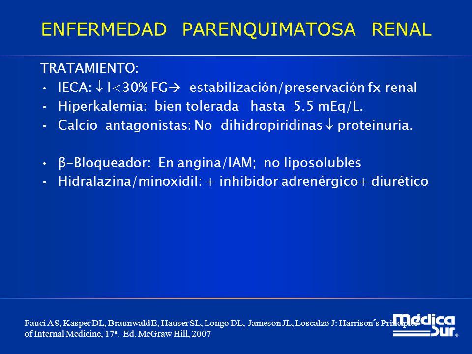 ENFERMEDAD PARENQUIMATOSA RENAL TRATAMIENTO: IECA: l<30% FG estabilización/preservación fx renal Hiperkalemia: bien tolerada hasta 5.5 mEq/L. Calcio a
