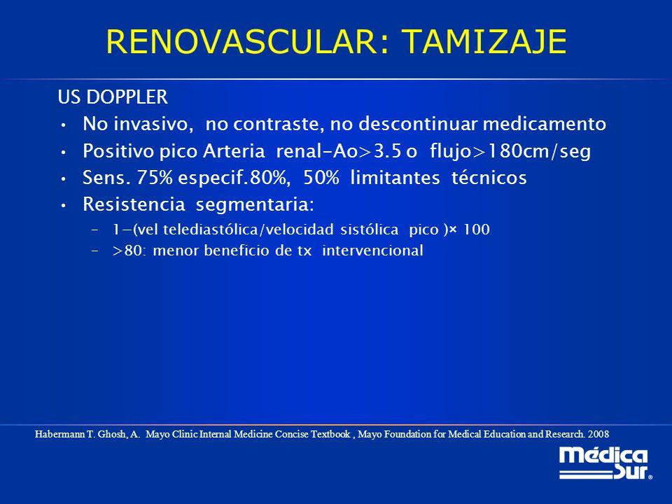 RENOVASCULAR: TAMIZAJE US DOPPLER No invasivo, no contraste, no descontinuar medicamento Positivo pico Arteria renal-Ao>3.5 o flujo>180cm/seg Sens. 75