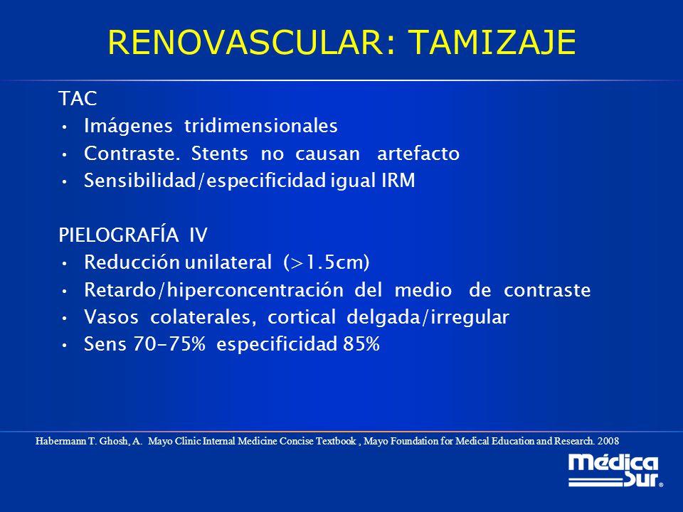 RENOVASCULAR: TAMIZAJE TAC Imágenes tridimensionales Contraste. Stents no causan artefacto Sensibilidad/especificidad igual IRM PIELOGRAFÍA IV Reducci