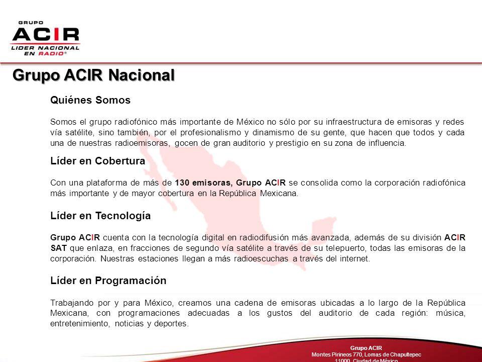 Líder en Cobertura Con una plataforma de más de 130 emisoras, Grupo ACIR se consolida como la corporación radiofónica más importante y de mayor cobertura en la República Mexicana.