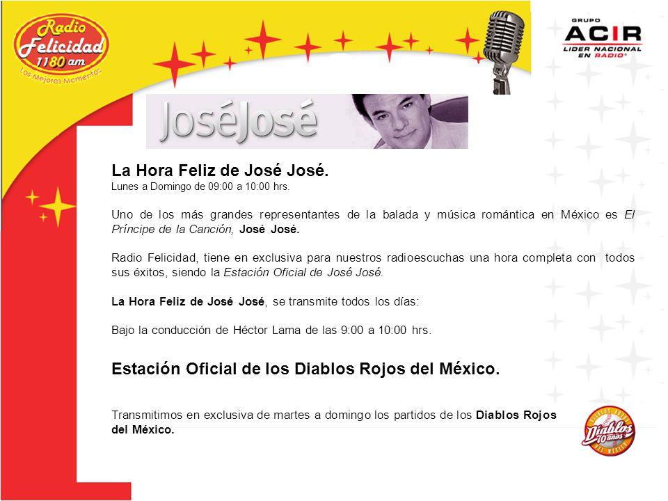 La Hora Feliz de José José.Lunes a Domingo de 09:00 a 10:00 hrs.