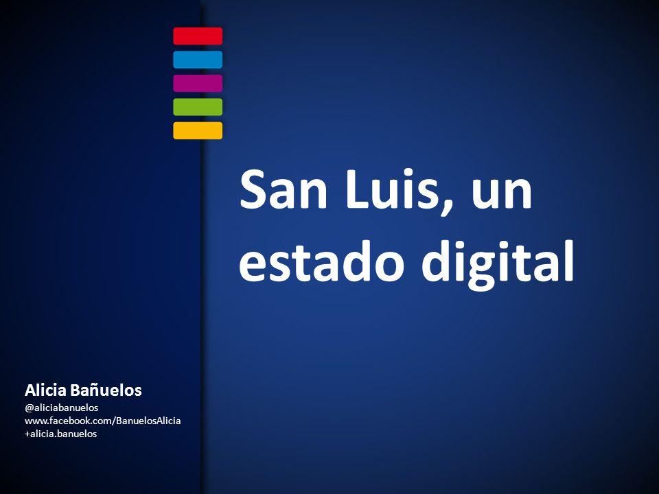 Alicia Bañuelos @aliciabanuelos www.facebook.com/BanuelosAlicia +alicia.banuelos San Luis, un estado digital