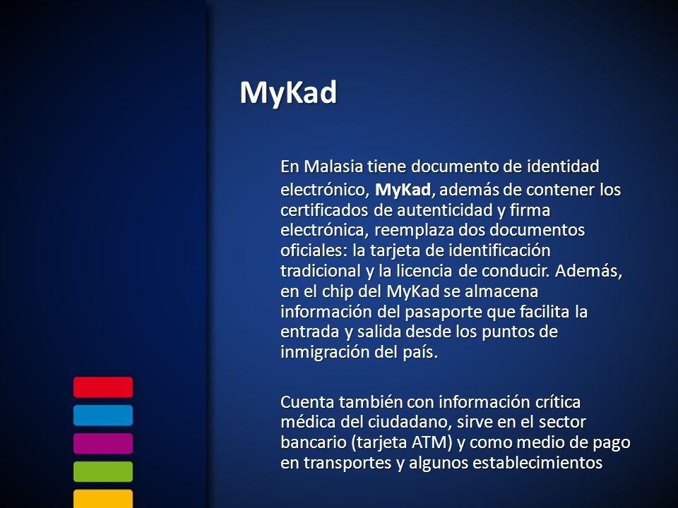 MyKad En Malasia tiene documento de identidad electrónico, MyKad, además de contener los certificados de autenticidad y firma electrónica, reemplaza dos documentos oficiales: la tarjeta de identificación tradicional y la licencia de conducir.
