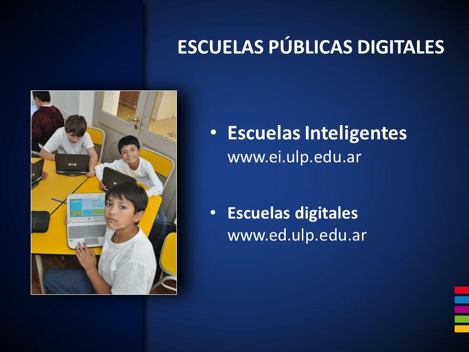 Escuelas Inteligentes www.ei.ulp.edu.ar Escuelas digitales www.ed.ulp.edu.ar ESCUELAS PÚBLICAS DIGITALES