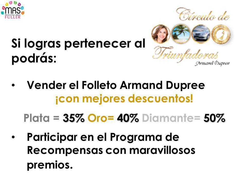 Si logras pertenecer al podrás: Vender el Folleto Armand Dupree ¡con mejores descuentos! 35% 40% 50% Plata = 35% Oro= 40% Diamante= 50% Participar en