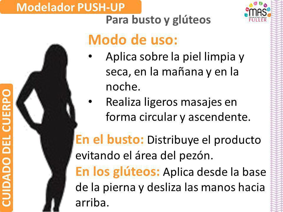 Modo de uso: Aplica sobre la piel limpia y seca, en la mañana y en la noche. Realiza ligeros masajes en forma circular y ascendente. Modelador PUSH-UP