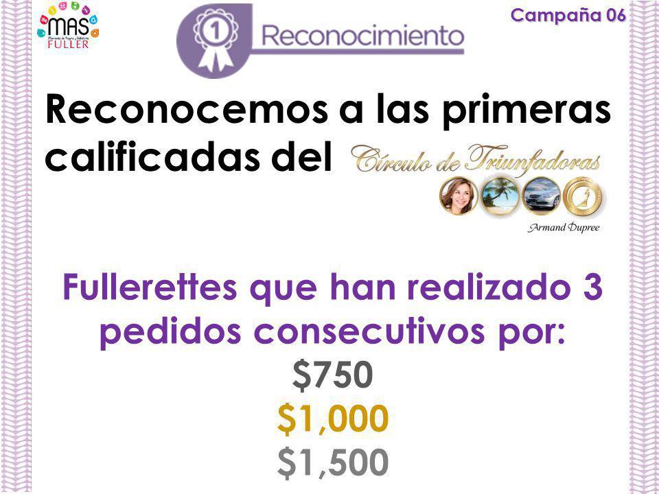 Campaña 06 Reconocemos a las primeras calificadas del Fullerettes que han realizado 3 pedidos consecutivos por: $750 $1,000 $1,500