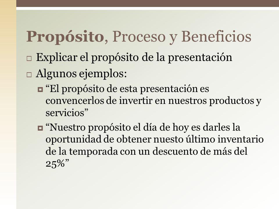 Explicar el propósito de la presentación Algunos ejemplos: El propósito de esta presentación es convencerlos de invertir en nuestros productos y servi