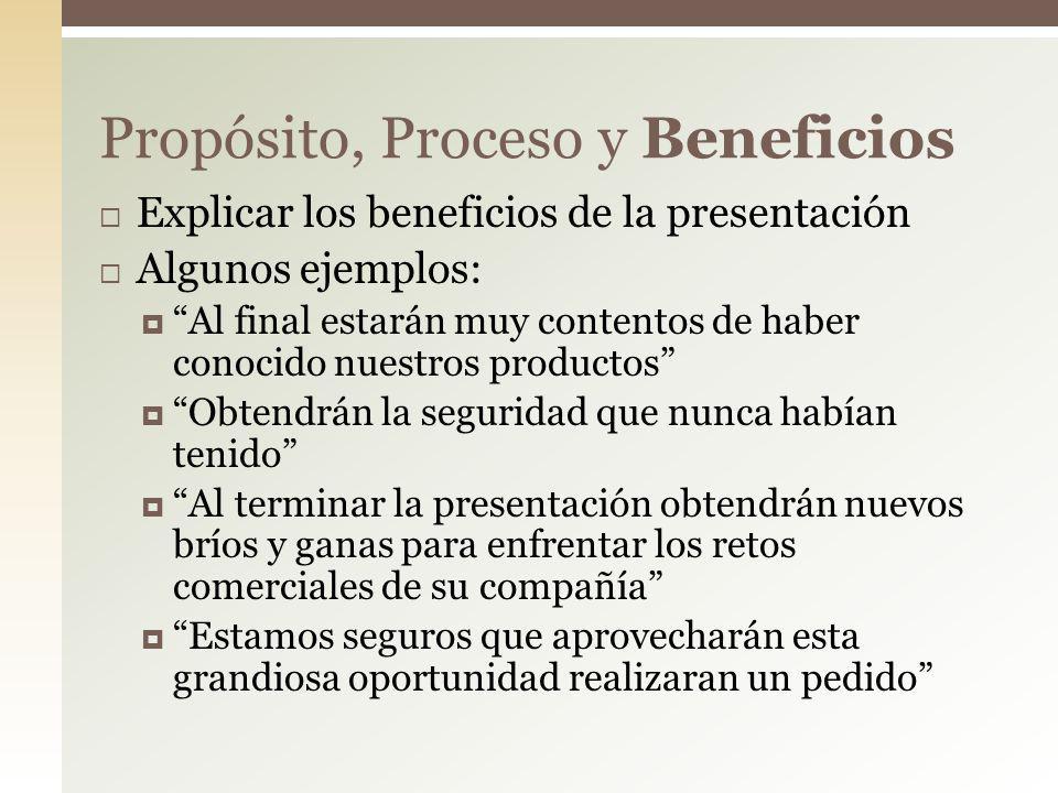 Explicar los beneficios de la presentación Algunos ejemplos: Al final estarán muy contentos de haber conocido nuestros productos Obtendrán la segurida