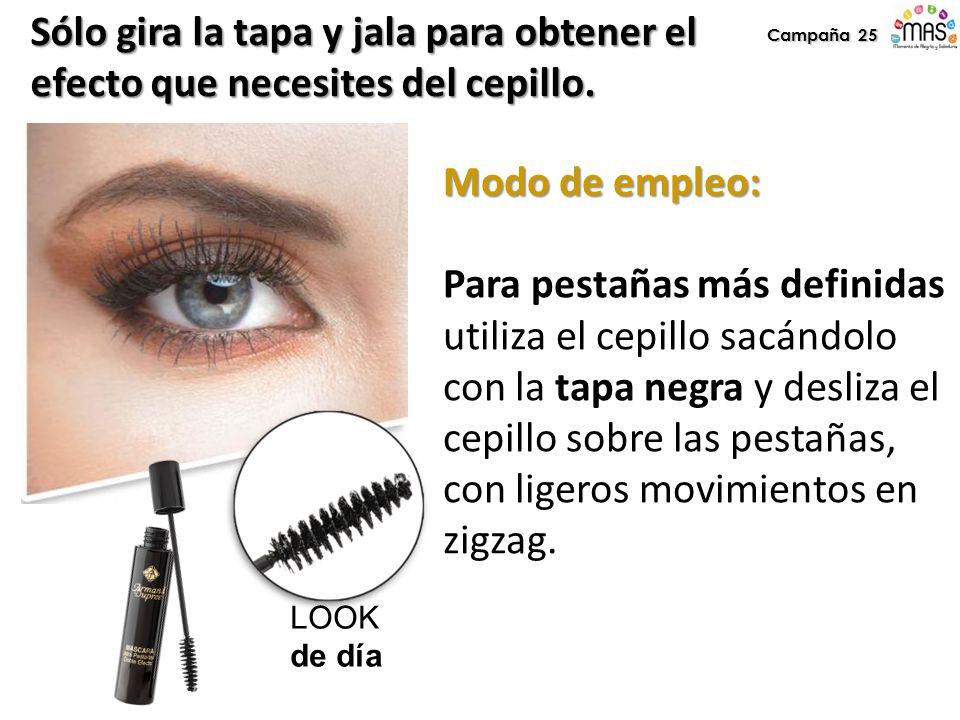 Campaña 25 Modo de empleo: Para pestañas más definidas utiliza el cepillo sacándolo con la tapa negra y desliza el cepillo sobre las pestañas, con lig