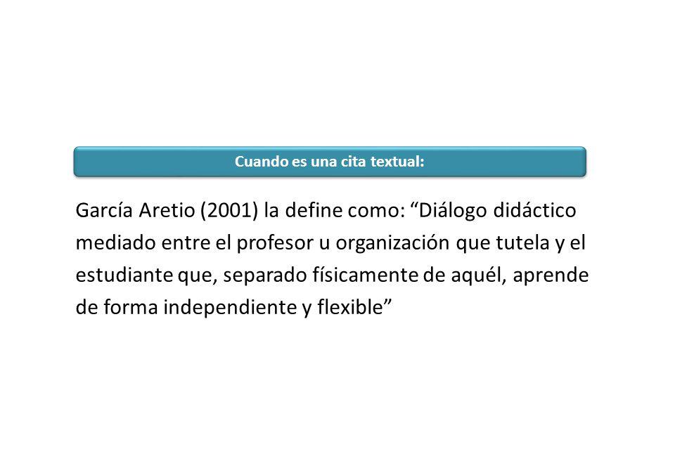 García Aretio (2001) la define como: Diálogo didáctico mediado entre el profesor u organización que tutela y el estudiante que, separado físicamente d