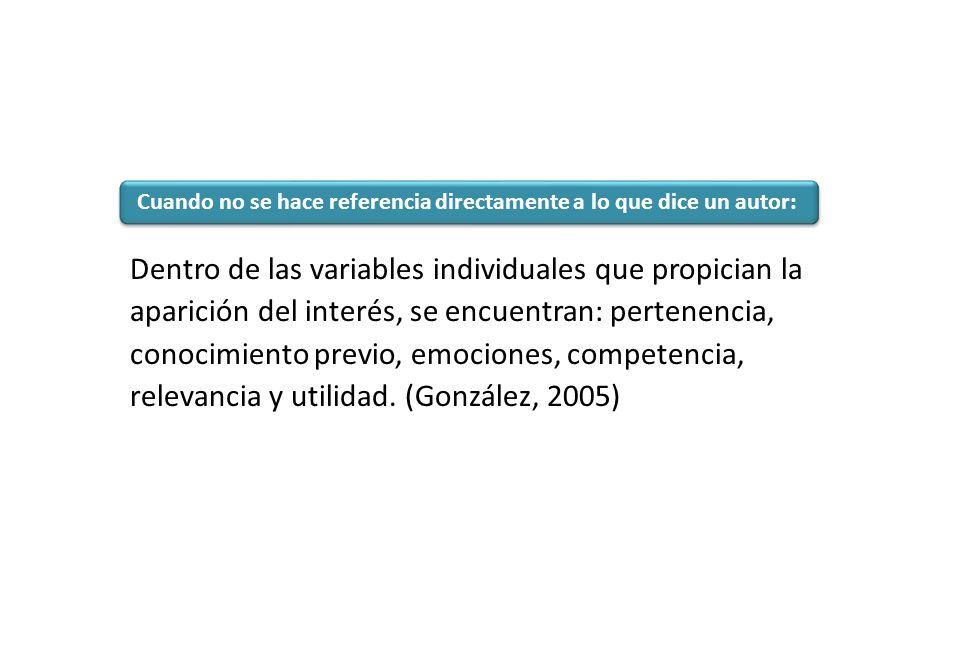 Dentro de las variables individuales que propician la aparición del interés, se encuentran: pertenencia, conocimiento previo, emociones, competencia,