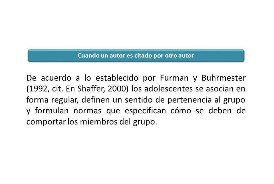 De acuerdo a lo establecido por Furman y Buhrmester (1992, cit. En Shaffer, 2000) los adolescentes se asocian en forma regular, definen un sentido de
