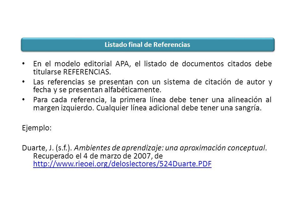 En el modelo editorial APA, el listado de documentos citados debe titularse REFERENCIAS. Las referencias se presentan con un sistema de citación de au