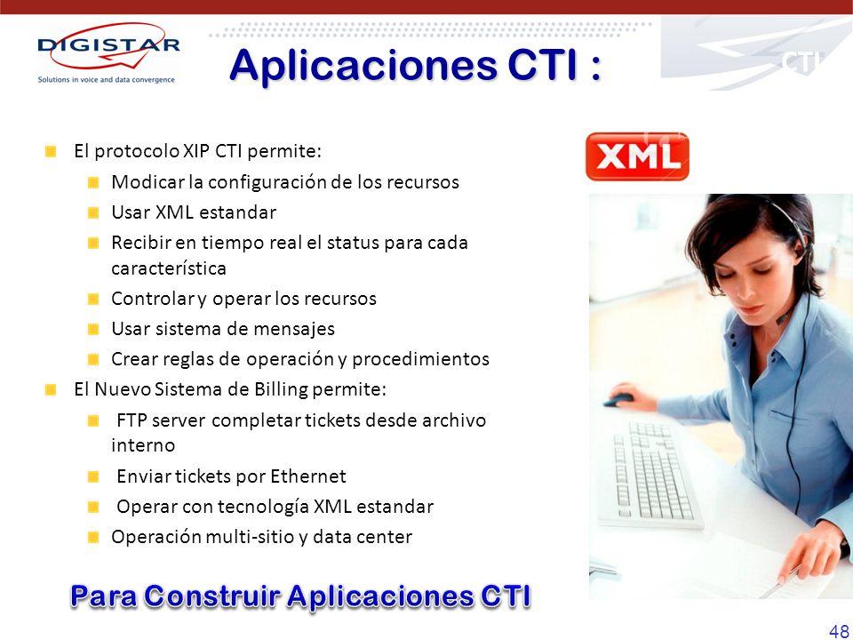 48 El protocolo XIP CTI permite: Modicar la configuración de los recursos Usar XML estandar Recibir en tiempo real el status para cada característica