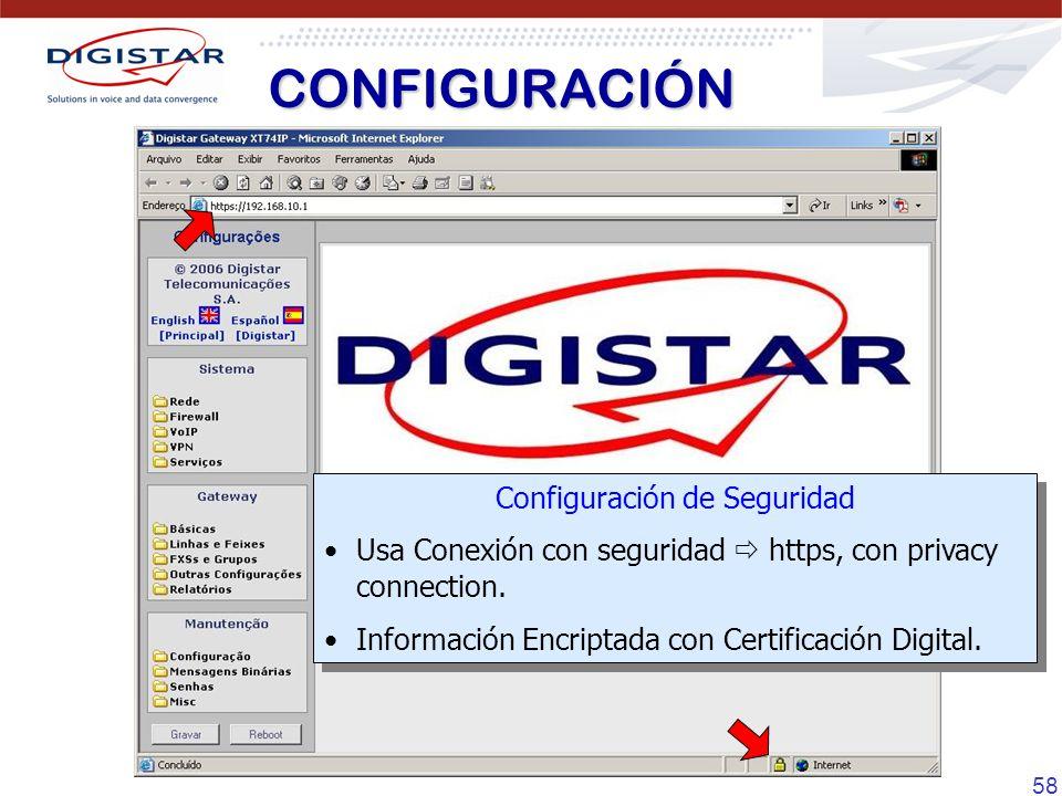 58 CONFIGURACIÓN Configuración de Seguridad Usa Conexión con seguridad https, con privacy connection. Información Encriptada con Certificación Digital