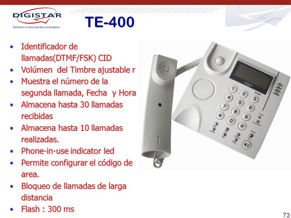 73 TE-400 Identificador de llamadas(DTMF/FSK) CIDIdentificador de llamadas(DTMF/FSK) CID Volúmen del Timbre ajustable rVolúmen del Timbre ajustable r Muestra el número de la segunda llamada, Fecha y HoraMuestra el número de la segunda llamada, Fecha y Hora Almacena hasta 30 llamadas recibidasAlmacena hasta 30 llamadas recibidas Almacena hasta 10 llamadas realizadas.Almacena hasta 10 llamadas realizadas.