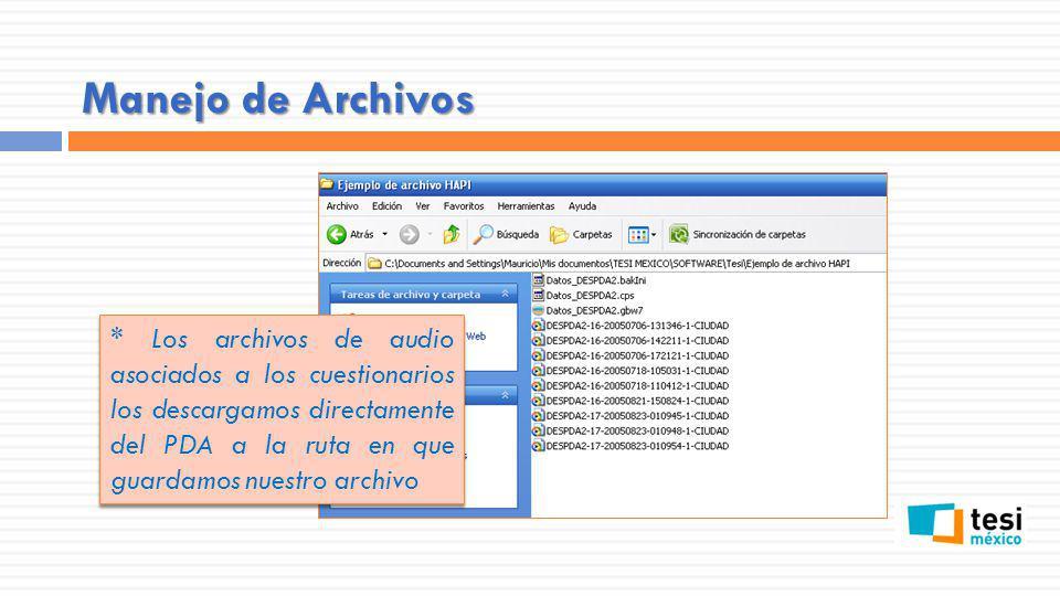 Manejo de Archivos * Los archivos de audio asociados a los cuestionarios los descargamos directamente del PDA a la ruta en que guardamos nuestro archi