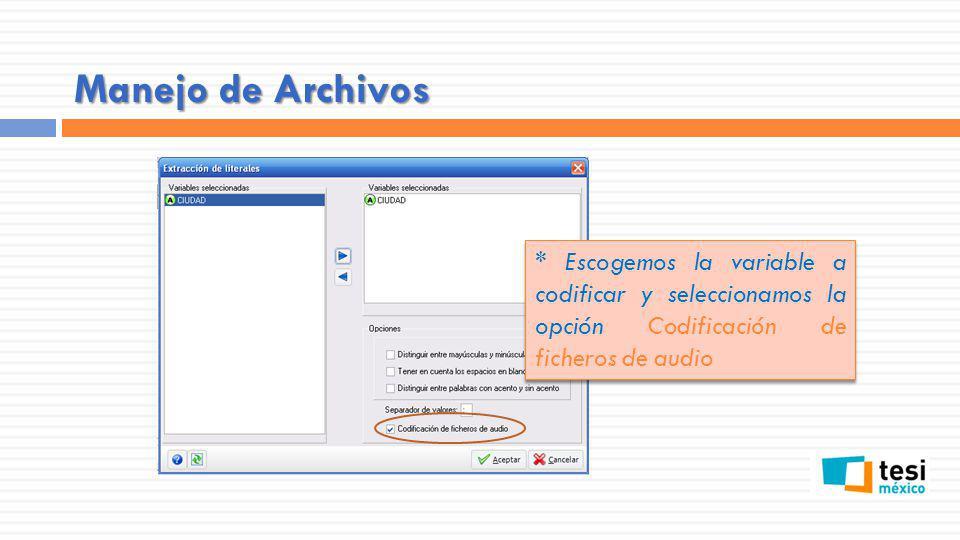 Manejo de Archivos * Escogemos la variable a codificar y seleccionamos la opción Codificación de ficheros de audio